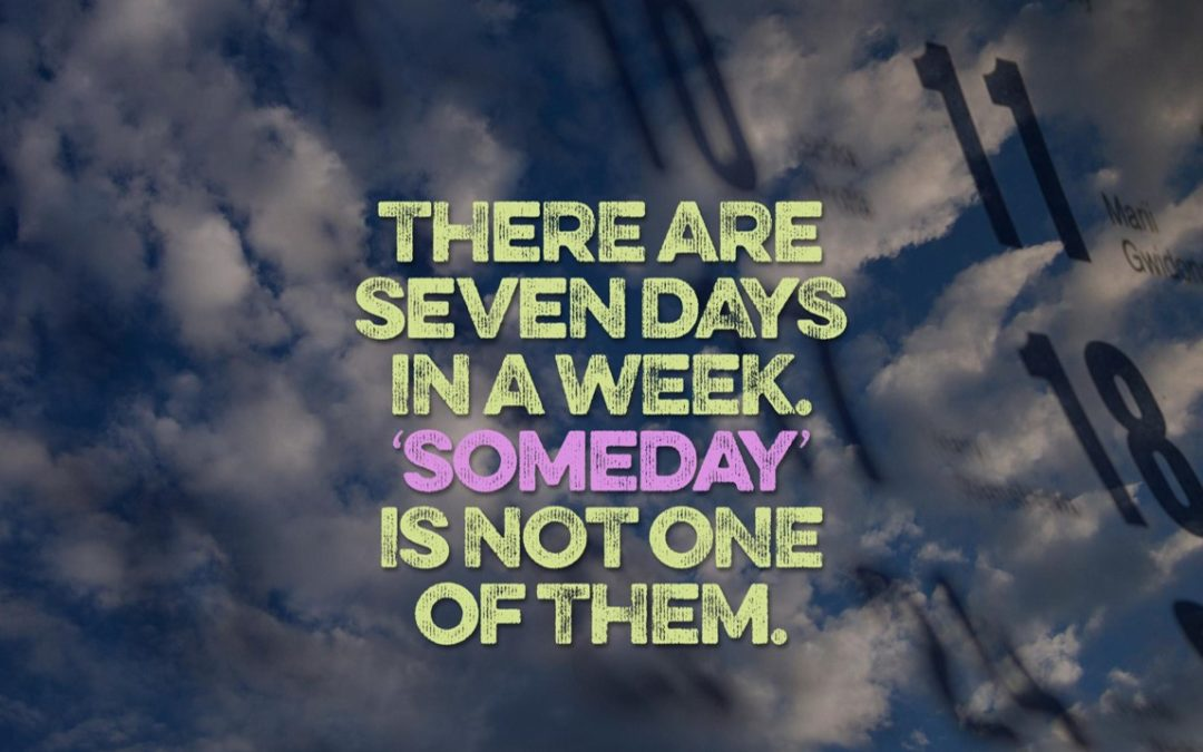 Someday Is My Four Letter Word Marcey Rader Coaching Llc