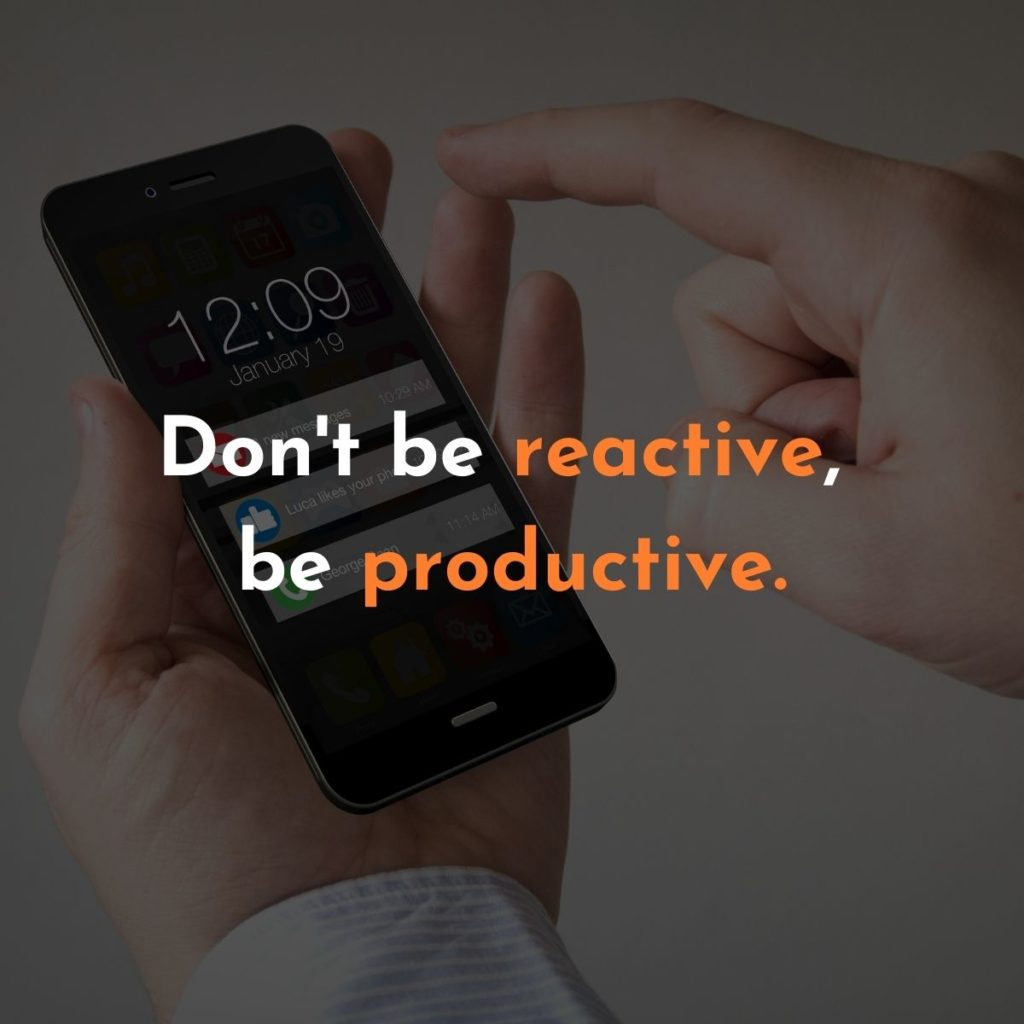 Dont be reactive, be proactive