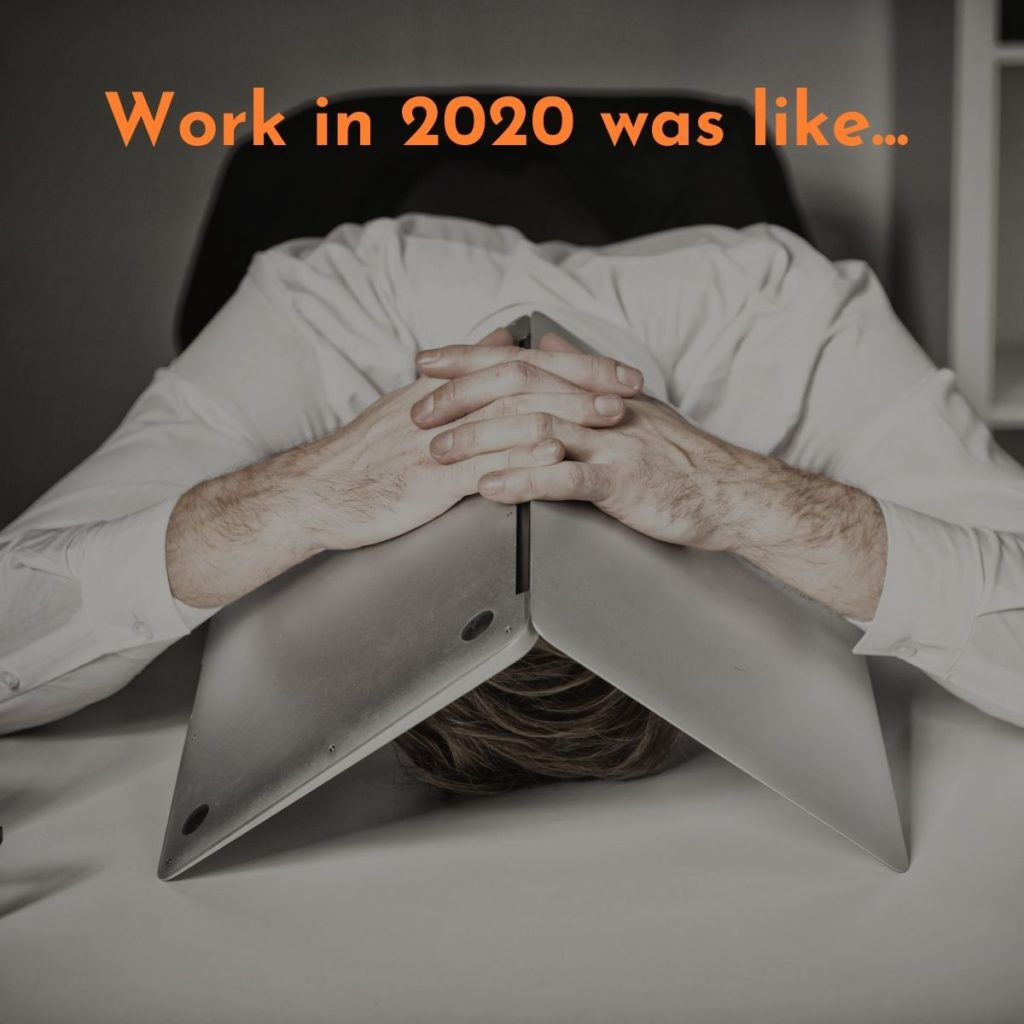 Work in 2020 was like